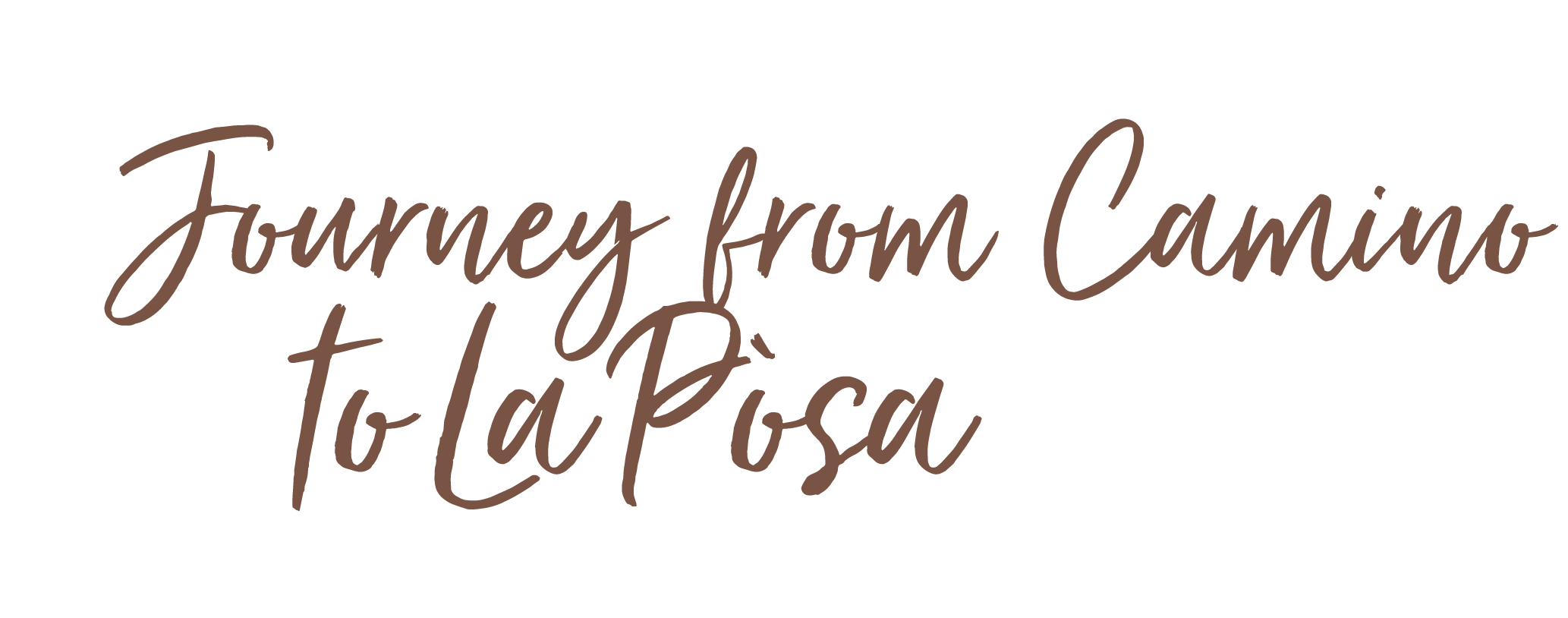 JOURNEY FROM CAMINO RESTAURANT TO LA POSA